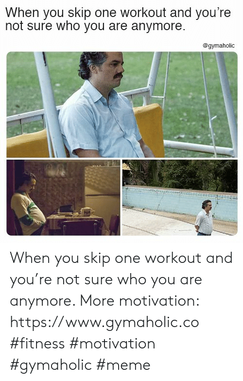 Meme, Fitness, and Who: When you skip one workout and you're  not sure who you are anymore.  @gymaholic When you skip one workout and you're not sure who you are anymore.  More motivation: https://www.gymaholic.co  #fitness #motivation #gymaholic #meme