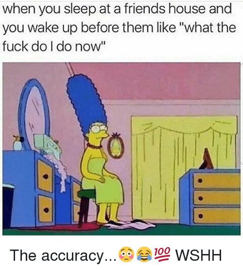 """Friends, Memes, and Wshh: when you sleep at a friends house and  you wake up before them like """"what the  fuck do I do now The accuracy...😳😂💯 WSHH"""