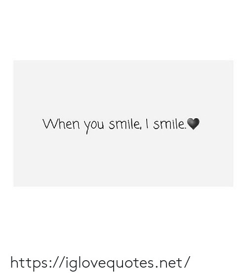 Smile, Net, and You: When you smile, I smile https://iglovequotes.net/