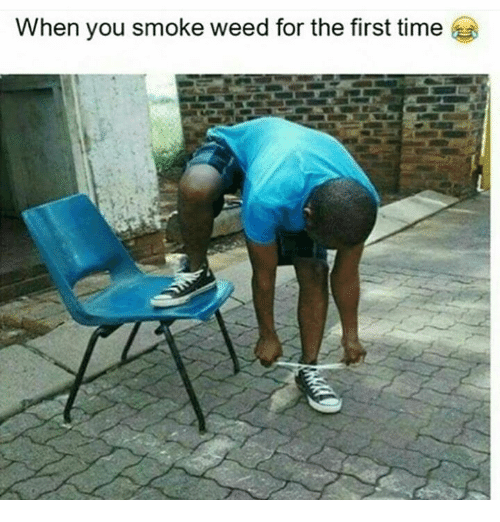 When You Smoke Weed For The First Time: When you smoke weed for the first time