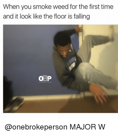 When You Smoke Weed For The First Time: When you smoke weed for the first time  and it look like the floor is falling  O: P @onebrokeperson MAJOR W