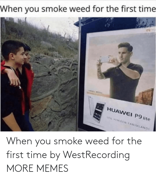 Weed: When you smoke weed for the first time by WestRecording MORE MEMES