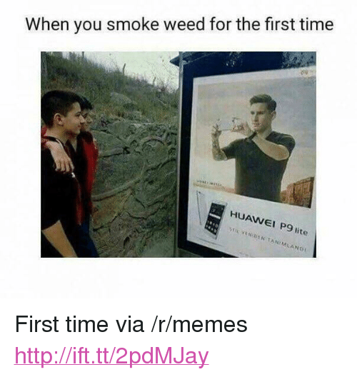 """When You Smoke Weed For The First Time: When you smoke weed for the first time  HUAWEI P9 lite <p>First time via /r/memes <a href=""""http://ift.tt/2pdMJay"""">http://ift.tt/2pdMJay</a></p>"""
