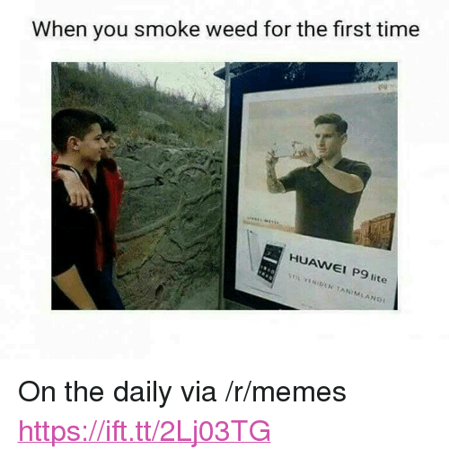 """When You Smoke Weed For The First Time: When you smoke weed for the first time  HUAWEI P9 lite  P9 <p>On the daily via /r/memes <a href=""""https://ift.tt/2Lj03TG"""">https://ift.tt/2Lj03TG</a></p>"""