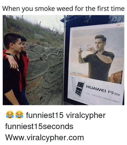 When You Smoke Weed For The First Time: When you smoke weed for the first time  HUAWEI P9 lite  AW  STİL YENİDEN TANIMLAND 😂😂 funniest15 viralcypher funniest15seconds Www.viralcypher.com