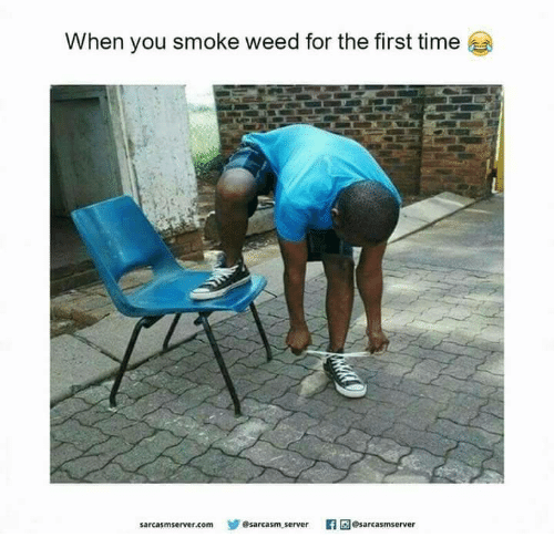 When You Smoke Weed For The First Time: When you smoke weed for the first time  sarcasmserver.comsarcasm server sarcasmserver