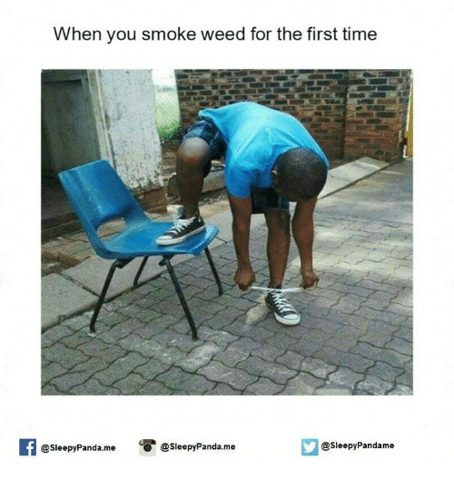 When You Smoke Weed For The First Time: When you smoke weed for the first time  @sleepy Panda-me  @Sleepy Panda.me  @Sleepy Pandame