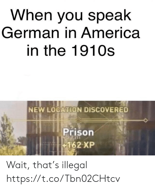 America, Prison, and German: When you speak  German in America  in the 1910s  NEW LOCATION DISCOVERED  Prison  162 XP Wait, that's illegal https://t.co/Tbn02CHtcv