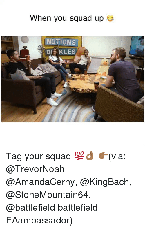 Funny, Squad, and Squad Up: When you squad up  NOTIONS  BIS KLES  SE Tag your squad 💯👌🏾 👉🏾(via: @TrevorNoah, @AmandaCerny, @KingBach, @StoneMountain64, @battlefield battlefield EAambassador)