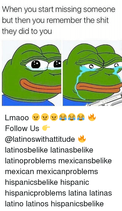 Latinos, Memes, and Shit: When you start missing someone  but then you remember the shit  they did to you Lmaoo 😠😠😠😂😂😂 🔥 Follow Us 👉 @latinoswithattitude 🔥 latinosbelike latinasbelike latinoproblems mexicansbelike mexican mexicanproblems hispanicsbelike hispanic hispanicproblems latina latinas latino latinos hispanicsbelike