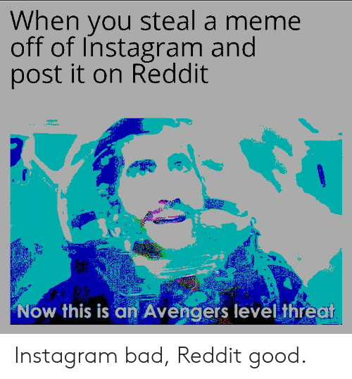 When You Steal a Meme Off of Instagram and Post It on Reddit