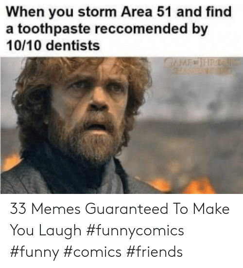 area 51: When you storm Area 51 and find  a toothpaste reccomended by  10/10 dentists  GFHP 33 Memes Guaranteed To Make You Laugh #funnycomics #funny #comics #friends