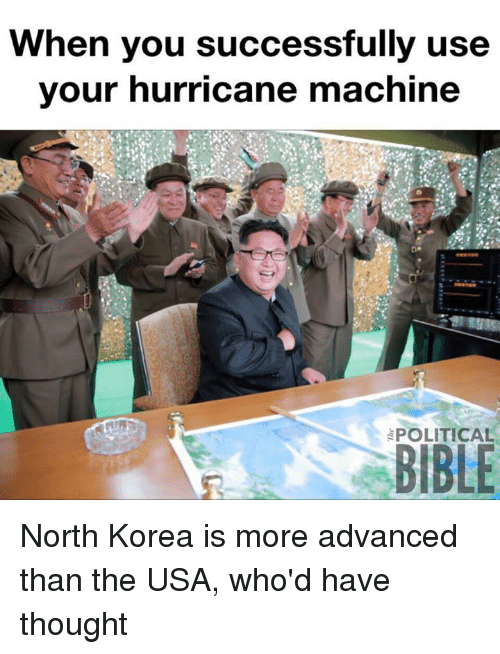 Memes, North Korea, and Bible: When you successfully use  your hurricane machine  POLITICAL  BIBLE North Korea is more advanced than the USA, who'd have thought