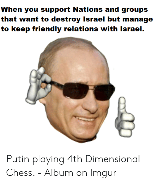 Dimensional Chess: When you support Nations and groups  that want to destroy Israel but manage  to keep friendly relations with Israel.