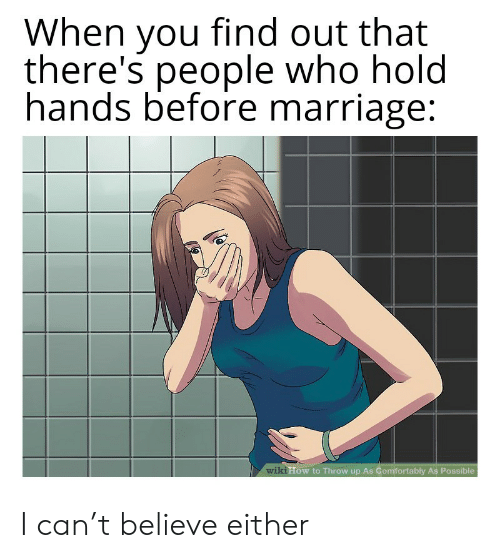 Marriage, How To, and Wiki: When you  there's people who hold  hands before marriage:  find out that  wiki How to Throw up As Comfortably As Possible I can't believe either