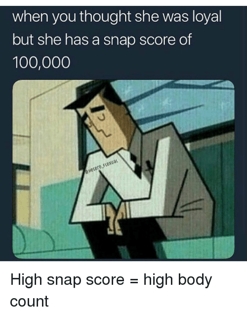 Anaconda, Funny, and Thought: when you thought she was loyal  but she has a snap score of  100,000  Hecero.FLexUaL High snap score = high body count