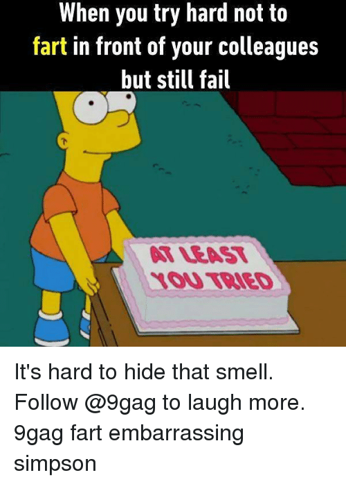 Fronting: When you try hard not to  fart in front of your colleagues  but still fail  阿LEAST  OU TRIED It's hard to hide that smell. Follow @9gag to laugh more. 9gag fart embarrassing simpson