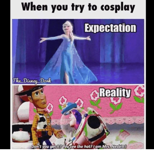 donks: When you try to cosplay  Expectation  The Disney Donk  k Reality  Don't you get it? OUSee the hat? Lam Mrs. Nesbitt