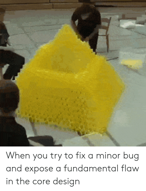 core: When you try to fix a minor bug and expose a fundamental flaw in the core design