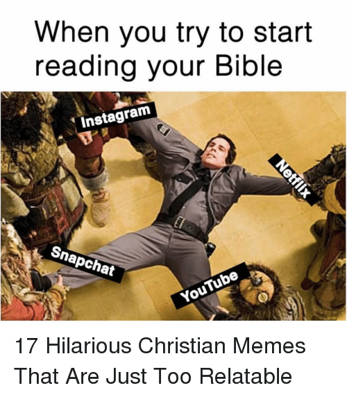 Christian Memes: When you try to start  eading vour Bible  Instagram  apchat 17 Hilarious Christian Memes That Are Just Too Relatable
