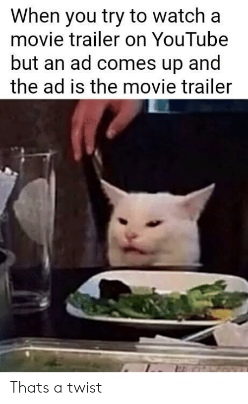 youtube.com, Movie, and Watch: When you try to watch a  movie trailer on YouTube  but an ad comes up and  the ad is the movie trailer Thats a twist