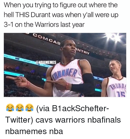 Basketball, Cavs, and Memes: When you trying to figure out where the  hell THIS Durant was when y'all were up  3-1 on the Warriors last year  As  NTRY  MEMES 😂😂😂 (via B1ackSchefter-Twitter) cavs warriors nbafinals nbamemes nba