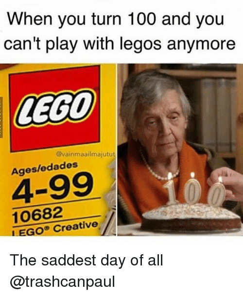 Anaconda, Lego, and Legos: When you turn 100 and you  can't play with legos anymore  LEGO  @vainmaailmajutut  Ages/edades  4-99  10682  EGO Creative The saddest day of all @trashcanpaul