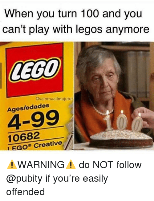 Anaconda, Funny, and Lego: When you turn 100 and you  can't play with legos anymore  LEGO  @vainmaailmajutut  Ages/edades  4-99  10682  EGO Creative ⚠️WARNING⚠️ do NOT follow @pubity if you're easily offended