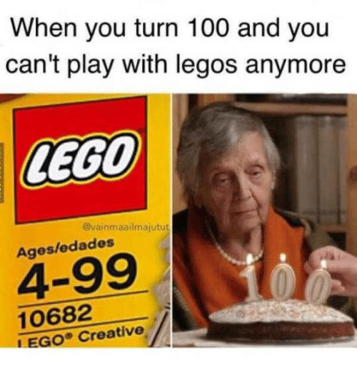 Anaconda, Dank, and Legos: When you turn 100 and you  can't play with legos anymore  @vainmaailmajutu  Ages/edades  4-99  10682  EGO Creative