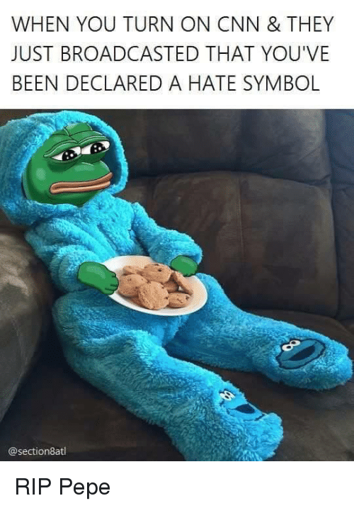 Hate Symbol: WHEN YOU TURN ON CNN & THEY  JUST BROADCASTED THAT YOU'VE  BEEN DECLARED A HATE SYMBOL  @section atl RIP Pepe