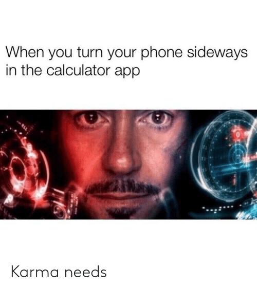 Phone, Calculator, and Karma: When you turn your phone sideways  in the calculator app Karma needs