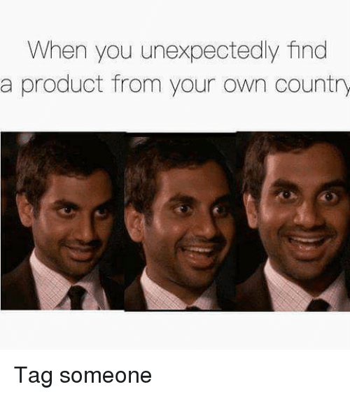 Memes, Tag Someone, and 🤖: When you unexpectedly find  a product from your own country Tag someone