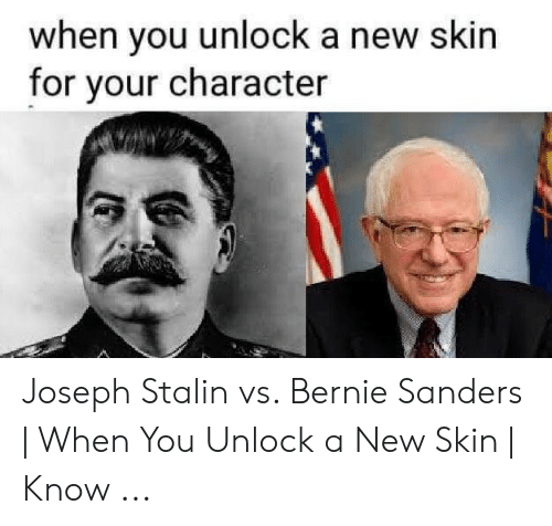 Joseph Stalin Meme: when you unlock a new skin  for your character Joseph Stalin vs. Bernie Sanders | When You Unlock a New Skin | Know ...