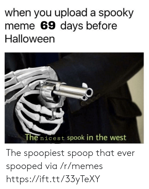Halloween, Meme, and Memes: when you upload a spooky  meme 69 days before  Halloween  The nicest spook in the west The spoopiest spoop that ever spooped via /r/memes https://ift.tt/33yTeXY