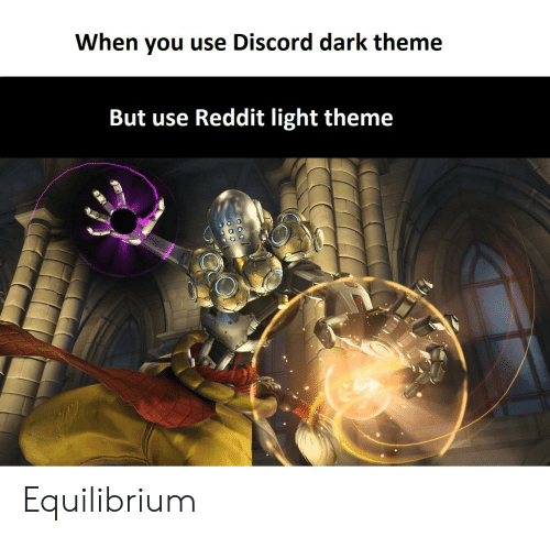 When You Use Discord Dark Theme but Use Reddit Light Theme