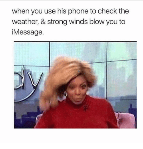 Phone, The Weather, and Weather: when you use his phone to check the  weather, & strong winds blow you to  iMessage.
