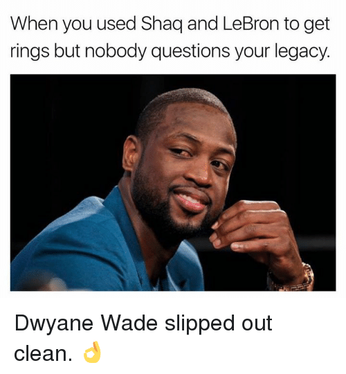 Dwyane Wade, Nba, and Shaq: When you used Shaq and LeBron to get  rings but nobody questions your legacy. Dwyane Wade slipped out clean. 👌