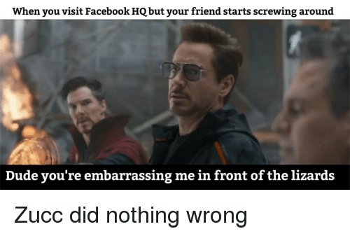 Did Nothing Wrong: When you visit Facebook HQ but your friend starts screwing around  Dude you're embarrassing me in front of the lizards Zucc did nothing wrong