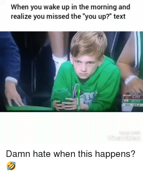 """Funny, Text, and Chi: When you wake up in the morning and  realize you missed the """"you up?"""" text  CHI  4th 03.3 Damn hate when this happens?🤣"""