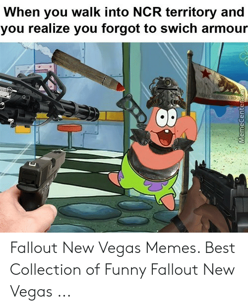 Fallout New Vegas Memes: When you walk into NCR territory and  you realize you forgot to swich armour  Oe Fallout New Vegas Memes. Best Collection of Funny Fallout New Vegas ...