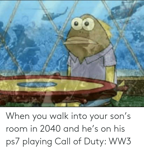 Call of Duty, Ww3, and You: When you walk into your son's room in 2040 and he's on his ps7 playing Call of Duty: WW3