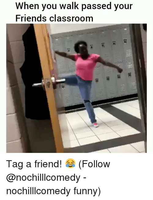 Friends, Funny, and Memes: When you walk passed your  Friends classroom Tag a friend! 😂 (Follow @nochilllcomedy - nochilllcomedy funny)