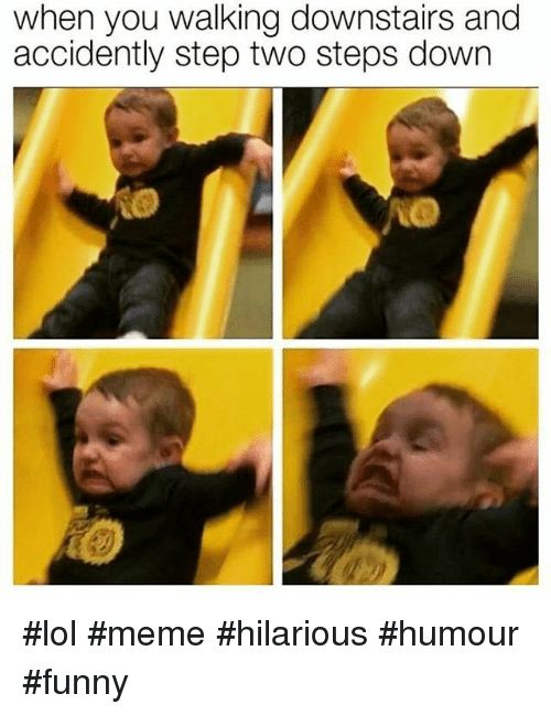 Funny, Lol, and Meme: when you walking downstairs and  accidently step two steps down #lol #meme #hilarious #humour #funny