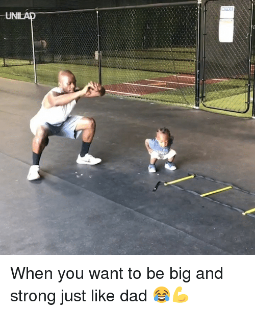 Dad, Dank, and Strong: When you want to be big and strong just like dad 😂💪