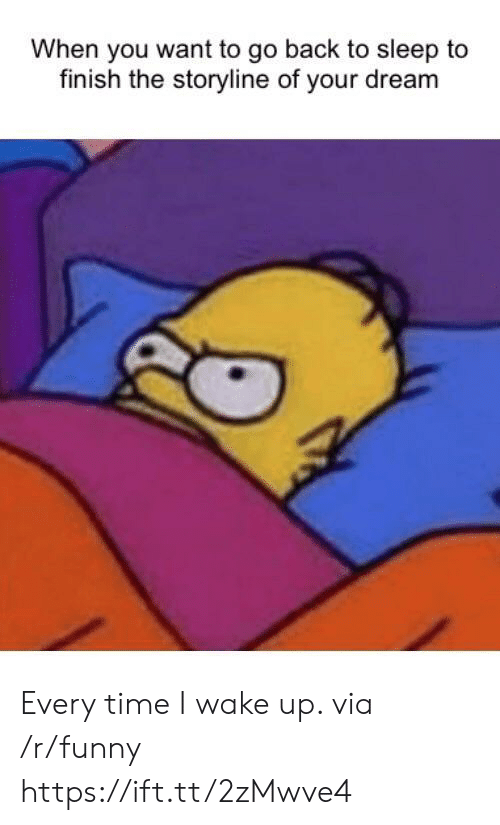 go back to sleep: When you want to go back to sleep to  finish the storyline of your dream Every time I wake up. via /r/funny https://ift.tt/2zMwve4