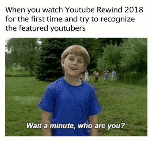 Featured: When you watch Youtube Rewind 2018  for the first time and try to recognize  the featured youtubers  Wait a minute, who are you?