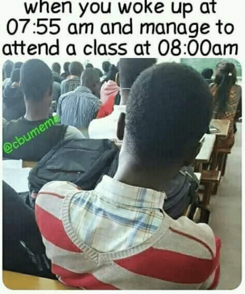 Attending: when you woke up at  07:55 am and manage to  attend a class at 08:00am