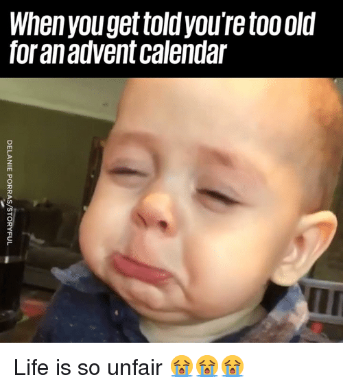 Dank, Life, and Calendar: When youget told youre tooold  foran advent calendar Life is so unfair 😭😭😭