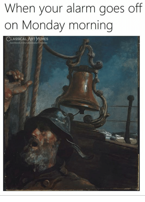 Memes, Alarm, and Monday: When your alarm goes off  on Monday morning  CLASSICAL ART MEMES
