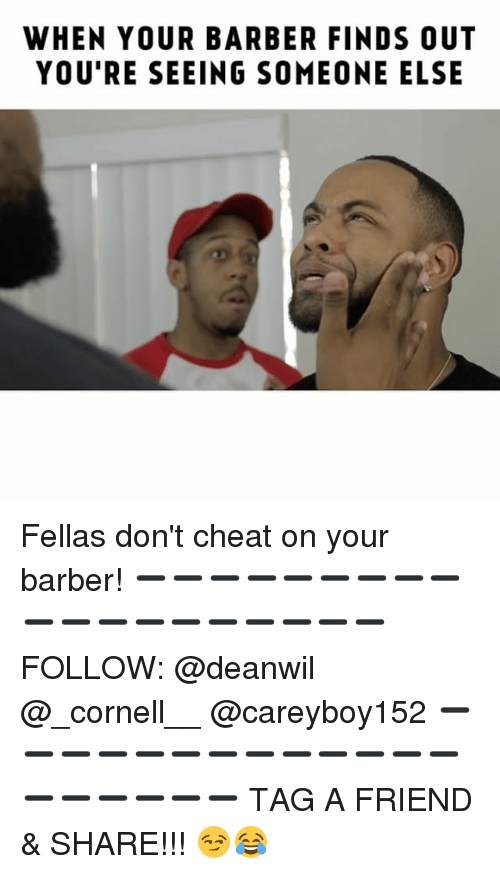 donte: WHEN YOUR BARBER FINDS OUT  YOU'RE SEEING SOMEONE ELSE Fellas don't cheat on your barber! ➖➖➖➖➖➖➖➖➖➖➖➖➖➖➖➖➖➖➖ FOLLOW: @deanwil @_cornell__ @careyboy152 ➖➖➖➖➖➖➖➖➖➖➖➖➖➖➖➖➖➖➖ TAG A FRIEND & SHARE!!! 😏😂